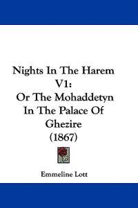 Nights In The Harem V1: Or The Mohaddetyn In The Palace Of Ghezire (1867)