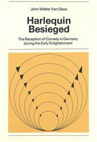 Harlequin Besieged: The Reception of Comedy in Germany During the Early Enlightenment
