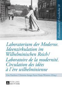Laboratorium der Moderne. Ideenzirkulation im Wilhelminischen Reich / L'aboratoire de la modernite. Circulation des idees a l'ere wilhelminienne