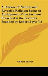 Defense of Natural and Revealed Religion; Being an Abridgment of the Sermons Preached at the Lectures Founded by Robert Boyle V2