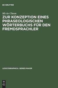 Zur Konzeption Eines Phraseologischen W rterbuchs F r Den Fremdsprachler