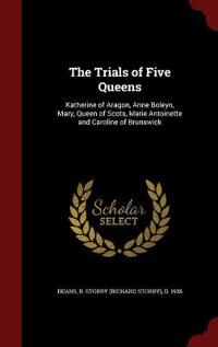 The Trials of Five Queens