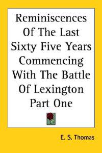 Reminiscences of the Last Sixty Five Years Commencing With the Battle of Lexington