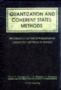 QUANTIZATION AND COHERENT STATES METHODS - PROCEEDINGS OF XI WORKSHOP ON GEOMETRIC METHODS IN PHYSICS