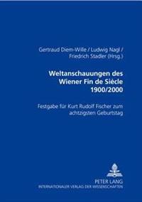 Weltanschauungen Des Wiener Fin De Siecle 1900/2000