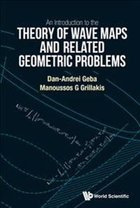 Introduction To The Theory Of Wave Maps And Related Geometric Problems, An