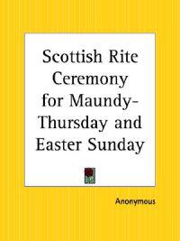 Scottish Rite Ceremony for Maundy-Thursday and Easter Sunday