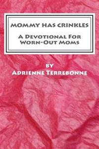 Mommy Has Crinkles: A Devotional for Worn-Out Moms