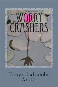 Worry Crashers: A Christian's Manual to Defeat Worry for Good