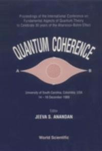 QUANTUM COHERENCE - PROCEEDINGS OF THE INTERNATIONAL CONFERENCE ON FUNDAMENTAL ASPECTS OF QUANTUM THEORY - TO CELEBRATE 30 YEARS OF THE AHARONOV-BOHM-EFFECT