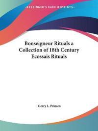 Bonseigneur Rituals a Collection of 18th Century Ecossais Rituals