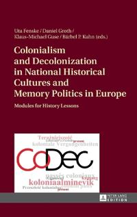 Colonialism and Decolonization in National Historical Cultures and Memory Politics in Europe