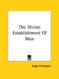 The Divine Establishment of Man
