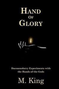 Hand of Glory: Daemonolatry Experiments with the Hands of the Gods