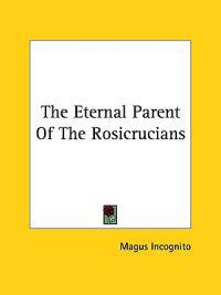 The Eternal Parent of the Rosicrucians