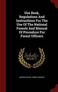 Use Book, Regulations and Instructions for the Use of the National Forests and Manual of Procedure for Forest Officers