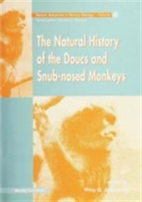 NATURAL HISTORY OF THE DOUCS AND SNUB-NOSED MONKEYS, THE