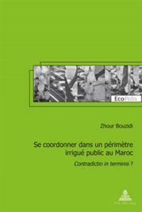 Se Coordonner Dans Un Perimetre Irrigue Public Au Maroc: Contradictio in Terminis ?