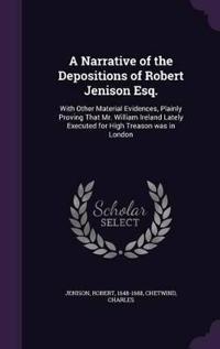 A Narrative of the Depositions of Robert Jenison Esq.