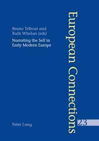 Narrating the Self in Early Modern Europe- L'Ecriture de Soi Dans L'Europe Moderne