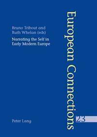 Narrating the Self in Early Modern Europe L'Ecriture De Soi Dans L'Europe Moderne