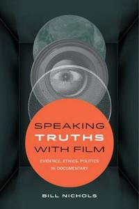 Speaking Truths with Film: Evidence, Ethics, Politics in Documentary
