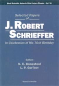 SELECTED PAPERS OF J ROBERT SCHRIEFFER IN CELEBRATION OF HIS 70TH BIRTHDAY