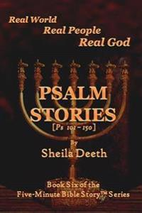 Psalm Stories: Psalms 101-150