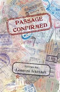 Passage Confirmed: Stories by Leanore Ickstadt