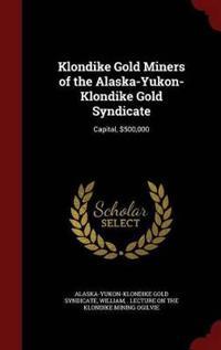 Klondike Gold Miners of the Alaska-Yukon-Klondike Gold Syndicate