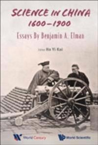 Science In China, 1600-1900: Essays By Benjamin A Elman