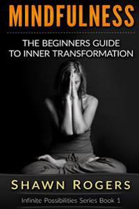 Mindfulness: The Beginner's Guide to Inner Transformation by Reliving Stress and Anxiety