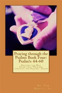 Praying Through the Psalms Book Four: Psalm's 44-60: Prayers for War