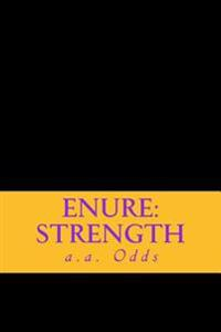 Enure: Strength: Works of Inspiration and Incite for the Downtrodden