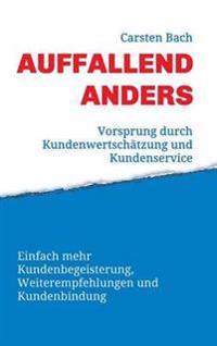 Auffallend Anders - Vorsprung Durch Kundenwertschatzung Und Kundenservice