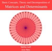 Basic Concepts, Theory and Decomposition of Matrices and Determinants