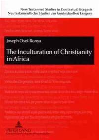 The Inculturation of Christianity in Africa: Antecedents and Guidelines from the New Testament and the Early Church