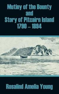 Mutiny of the Bounty and Story of Pitcairn Island 1790 - 1894