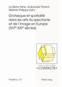 Grotesque et spatialite dans les arts du spectacle et de l'image en Europe (XVIe-XXIe siecles)