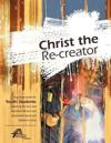Christ the Re-Creator