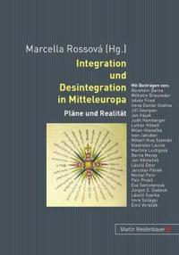 Integration Und Desintegration in Mitteleuropa: Plaene Und Realitaet
