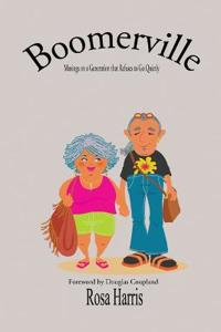 Boomerville - Musing on a Generation That Refuses to Go Quiety