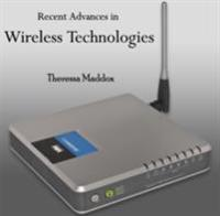Recent Advances in Wireless Technologies