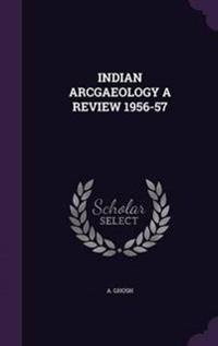 Indian Arcgaeology a Review 1956-57