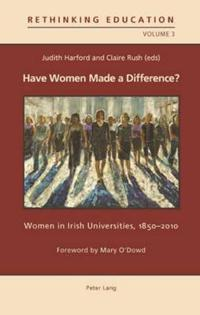 Have Women Made a Difference?: Women in Irish Universities, 1850-2010