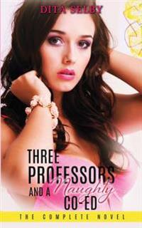Three Professors and a Naughty Co-Ed - The Complete Novel