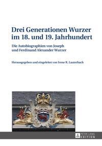 Drei Generationen Wurzer im 18. und 19. Jahrhundert