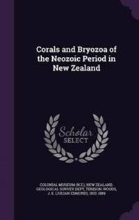 Corals and Bryozoa of the Neozoic Period in New Zealand