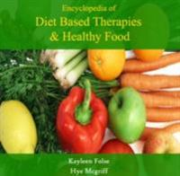 Encyclopedia of Diet Based Therapies & Healthy Food