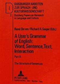 A User's Grammar of English: Word, Sentence, Text, Interaction: Part B: The Structure of Sentences